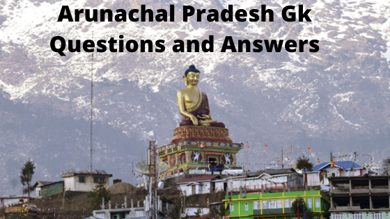 Arunachal Pradesh Gk Questions and Answers