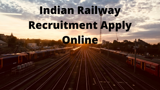 Indian Railway Recruitment Apply Online