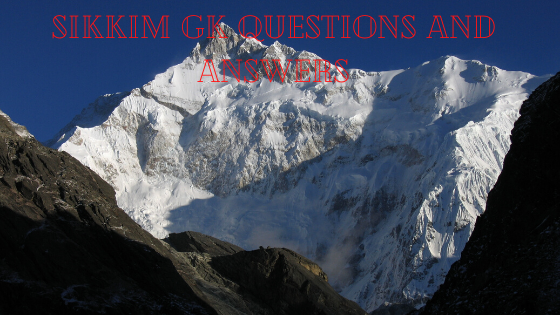 Sikkim Gk Questions and Answers