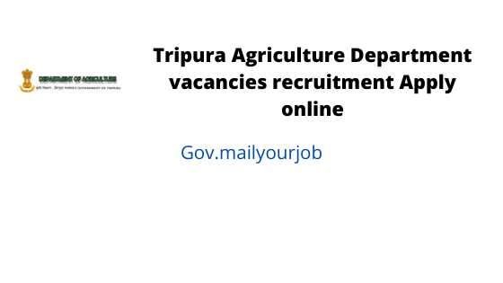tripura agriculture department vacanices recruitment apply online